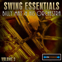 Swing Essentials Vol 3 - Billy May & His Orchestra — Billy May & His Orchestra