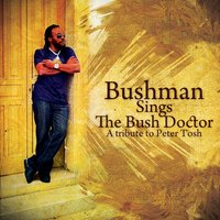 Bushman Sings The Bush Doctor: A Tribute To Peter Tosh — Bushman