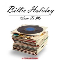 Mean To Me — Billie Holiday