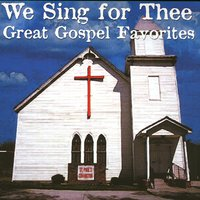 We Sing For Thee Great Gospel Favorites — сборник