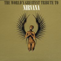 The World's Greatest Tribute To Nirvana — Various Artists - Nirvana Tribute