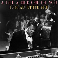 I Get a Kick out of You — Oscar Peterson