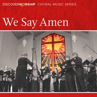 Choral Music Series 01: We Say Amen — Discover Worship