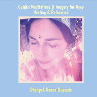 Guided Meditations & Imagery for Deep Healing & Relaxation — Dhanpal-Donna Quesada