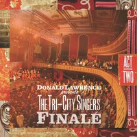 Finale: Act II — Donald Lawrence And The Tri-City Singers
