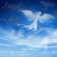 Angels Sing — The Trees