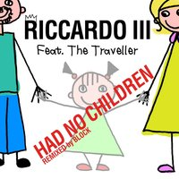 Had No Children - Single — Riccardo, The Traveller, Riccardo III