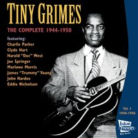 The Complete Tiny Grimes 1944-1946 - Vol.1 — Charlie Parker, Tiny Grimes, Trummy Young, John Hardee, Clyde Hart, Harold 'Doc' West