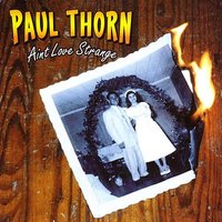 Aint Love Strange — Paul Thorn