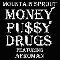 Money Pussy and Drugs (feat. Afroman & Grayson Klauber) — Mountain Sprout