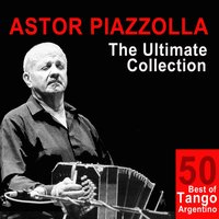 Astor Piazzolla: The Ultimate Collection — Астор Пьяццолла