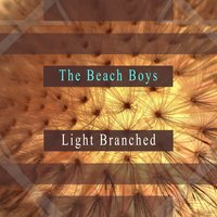 Light Branched — The Beach Boys