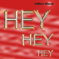 Hey Hey Hey — Milton Black