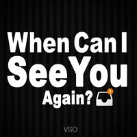 When Can I See You Again — Vso