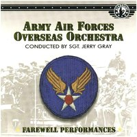 Army Air Forces Overseas Orchestra - Conducted by Sgt. Jerry Gray — Army Air Forces Overseas Orchestra