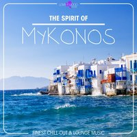The Spirit of Mykonos - Finest Chill Out & Lounge Music — сборник