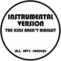 The Kids Aren't Alright - Single — All Hits Singles