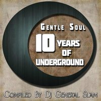 Gentle Soul 10 Years of Underground — Dj general slam