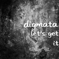 Let's Get It — Digmata