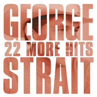 22 More Hits — George Strait