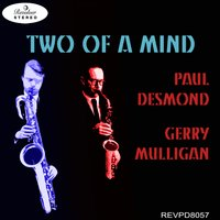 Two Of A Mind — Paul Desmond & Gerry Mulligan
