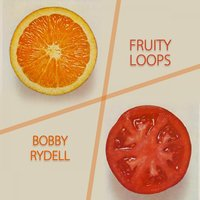 Fruity Loops — Bobby Rydell