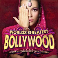 Worlds Greatest Bollywood - The Only Bollywood Album You'll Ever Need ! — сборник
