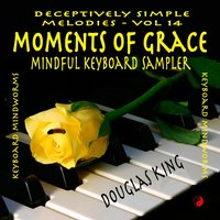 Moments of Grace: Mindful Keyboard Sampler (Deceptively Simple Melodies, Vol. 14) — Douglas King