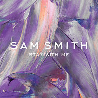 Stay With Me — Sam Smith