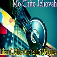 Mo Chito Jehovah — Lilian C. Mibei And Rapha Melodies