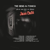 The Gene-n-Tonics: Alive and out of Order at the Music Hall Jazz Cafe — Gene-n-Tonics