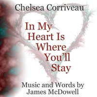 In My Heart Is Where You'll Stay — Chelsea Corriveau
