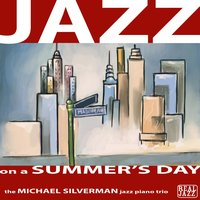 Jazz on a Summer's Day: Relaxing Jazz Piano Music — Michael Silverman Jazz Piano Trio