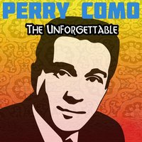 The Unforgettable — Perry Como