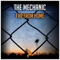Far from Home — The Mechanic