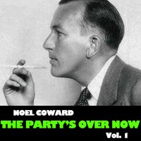 The Party's over Now, Vol. 1 — Noël Coward