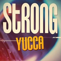 Strong — Yucca