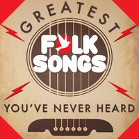Greatest Folk Songs You've Never Heard — сборник