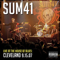 Live At The House Of Blues: Cleveland 9.15.07 — Sum 41