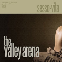 Sesso.Vita — The Valley Arena
