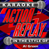 Karaoke Action Replay: In the Style of Al Green — Karaoke Action Replay