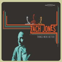 Things Were Better — Zach Jones