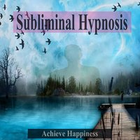 Achieve Happiness Subliminal Music for Self Hypnosis — Subliminal Research Foundation