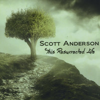 This Resurrected Life — Scott Anderson