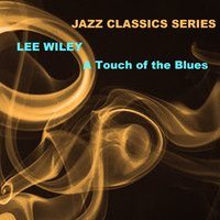 Jazz Classics Series: A Touch of the Blues — Lee Wiley