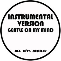 Gentle on My Mind - Single — All Hits Singles