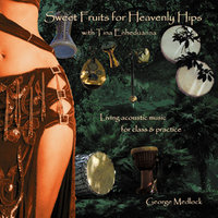 Sweet Fruits For Heavenly Hips With Tina Enheduanna: Living Acoustic Percussion for BellydanceTeaching & Practice — Tina Enheduanna & George Medlock