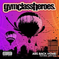 Ass Back Home — Gym Class Heroes