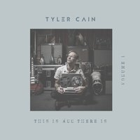 This Is All There Is, Vol. 1 — Tyler Cain