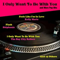 I Only Want to Be with You and More Pop Hits — Kelly Marie